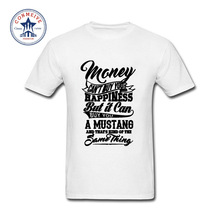 2017 Hot sale Fashion Clothes Casual Money Can't Buy You Happiness But It Can Buy U A Mustang Cotton funny t shirt for men