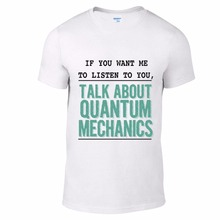 Men's Short Sleeve If You Want Me To Listen Quantum Mechanics Tee Shirt Physics Science Particle custom T Shirts Online(China)
