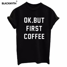 Fashion OK BUT FIRST COFFEE Letters Print Women T shirt Cotton Casual Shirt For Lady Women T Shirts White Black Top Tees(China)
