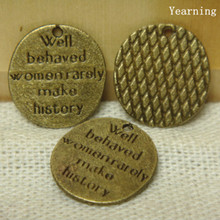 Yearning Bronze Zinc Alloy Well Behaved Women Rarely Make History Letter  Word Charms Pendants Fit Necklace 15*14MM 50pcs/lot