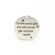 "25mm Antique Silver Color Word"" to the world you are one, to me you are the world"" Massage Charm Pendant"