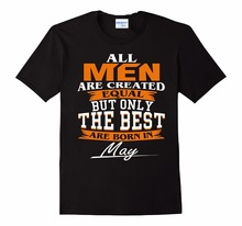 2017 Hot sale T-Shirts For Men O Neck Mens All Men Are Created Equal But Only The Best Are Born In May funny Tee Shirts
