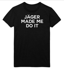 Jager Made Me Do It T Shirt Top Bomb Shots Party Drunk Mens Mistake