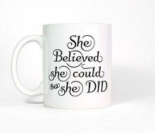 Inspirational She Believed She Could So She Did Mug Funny coffee mugs ceramic Tea mugen home decal kitchen friend gifts(China)
