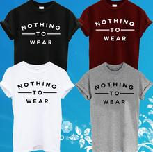 NOTHING TO WEAR SLOGAN Letters Print Women T shirt Funny Cotton Casual Shirt For Lady White Black Gray Top Tee Hipster ZT2-278(China)