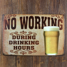 """ NO working during drinking hours "" metal  Tin Signs Vintage House Cafe Restaurant Poster for bar 20x30 cm LKB-YR-186"