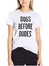 Dogs befor Dudes T-shirt ladies clothing graphic t shirt women casual tumblr tees clothes Punk rock Tops Funny Tee