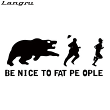 Langru Be Nice To Fat People Auto Decals Car Styling Window Decoration Car Sticker Vinyl Removable Jdm(China)