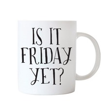 Is it Friday yet Dishwasher Microwave Safe coffee cup friday holiday mugs porcelain White Ceramic Tea art cup