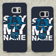 C1314 Say My Name Transparent Hard PC Case Cover For Samsung Galaxy S 3 4 5 6 7 Mini Edge Plus Note 3 4 5 7