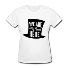 We Are All Mad Here young girls hip hop custom tee shirts short sleeve 100% cotton women o neck tops(China)