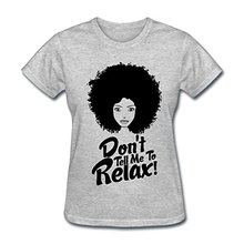 Natural Hair Quote Don't Tell Me To Relax Women's T-Shirt Summer Casual Cotton Tops Tees Fashion Funny Woman T Shirt(China)