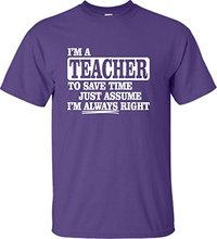 8-shirts T Shirt Website Crew Neck Men Cotton Short Sleeve I'm A Teacher To Save Time Assume I'm Right Shirts