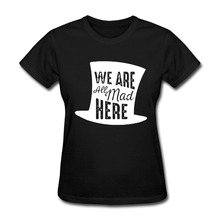 We Are All Mad Here Women hip hop unique t-shirts short sleeve 100% cotton women o neck tops(China)