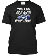 Unisex Talk to Myself While Fisher - Where Else Would I Get Expert Advice Tagless T-Shirt Retro 100% Cotton Print Shirt Tee(China)
