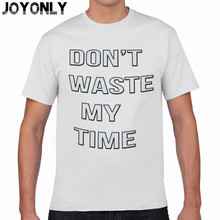 Joy Only 2017 Summer Casual Brand Clothing 100% Cotton T Shirt Men Dont Waste My Time Printed Tshirt O-Neck Clothing Tops TA16