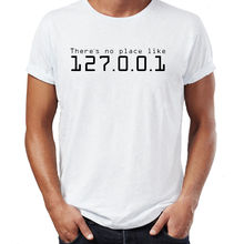 Funny IP Address T-shirt Theres No Place Like 127.0.0.1 Computer Geek Comedy T Shirt Men Casual Cotton Short Sleeve