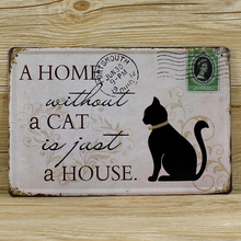 A home without a cat is just a house Country style vintageTin Sign Bar pub Wall Decor Metal Art Poster Clup Plaques TP004