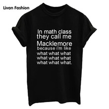 in math class they call me macklemore Dessert T-Shirt Funny Cool T-Shirt Casual Cotton T-Shirt Fashion HC-TT3121(China)