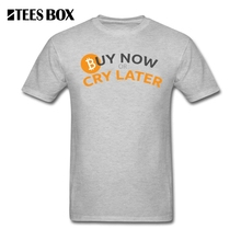 Buy Bitcoin Buy Now Cry Later Funny T Shirts Gray Men Teenage Round Neck Short Sleeve Tee Shirts 100% Cotton Men's T Shirt for $12.10 in AliExpress store
