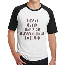 Dad I'm Your Favorite Child mens guys t shirt short sleeve Funny novelty O-Neck art