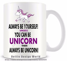 Always Be Yourself Unless you Can Be Unicorn funny novelty travel mug Ceramic coffee tea cup Customized Birthday Easter gifts(China)