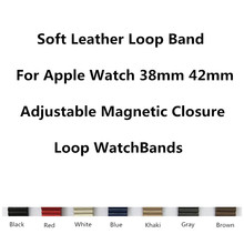 Watchbands Soft Leather Loop Band Apple Watch 38mm 42mm Strap Adjustable Magnetic Closure Loop WatchBands iWatch Sport