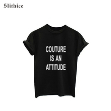 COUTURE IS AN ATTITUDE Fashion Summer t shirt tops Black White Short Sleeve O-neck Letter Print Hipster Women T-shirts tees