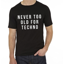 NEVER TOO OLD FOR TECHNO Letter Print T SHIRT Women&MEN 2016 GRAPHIC BLACK Tees Summer MUSIC CLUB IBIZA T-Shirt T-F10465(China)