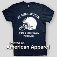 MY DRINKING TEAM HAS A FOOTBALLER  PROBLEM Moutain State AMERICAN APPAREL T-Shirt Men'S  Summer Style Fashion Swag Men T Shirts