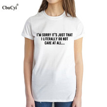 CbuCyi I'm Sorry It's Just That I Literally Do Not Care At All T-Shirt Tumblr Harajuku Sarcastic Tshirts Cotton Women Letters Te
