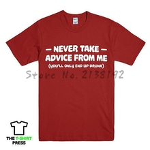 Free shipping NEVER TAKE ADVICE FROM ME FUNNY PRINTED MENS SLOGAN T SHIRT DRUNK PUB DAD GIFT