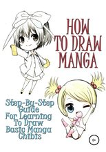 How to draw manga: Step-by-step guide for learning to draw basic manga chibis - [Электронная книга]()