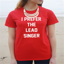 I Prefer The Lead Singer t-shirt Femme Summer 1D 5sos drummer band t shirt women sexy casual letter Print tee shirt T-F10927