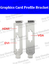 High quality Graphics Video Card Low Profile Bracket HDMI+DVI+VGA For Graphic Card--50pcs