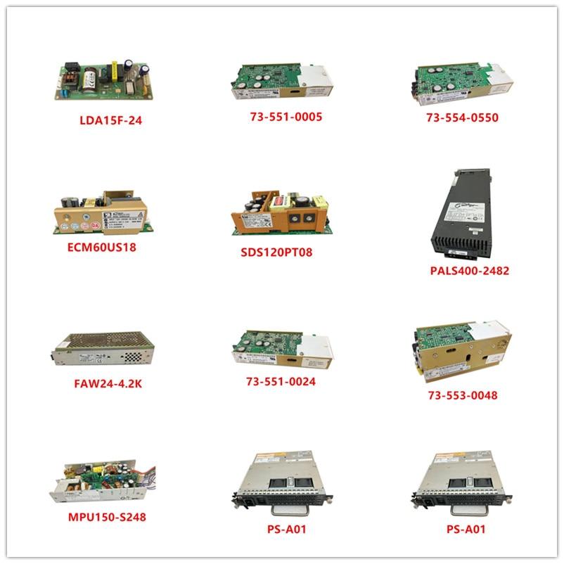 LDA15F-24|73-551-0005|73-554-0550|ECM60US18|SDS120PT08|PALS400-2482|FAW24-4.2K|73-551-0024|73-553-0048|MPU150-S248|PS-A01 Used