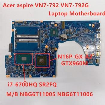 Pour Acer aspire VN7-792 VN7-792G Ordinateur Portable Carte Mère DDR4 SR2FQ I7-6700HQ GTX960M NBG6T11005 NBG6T11006 448.06A11.001M