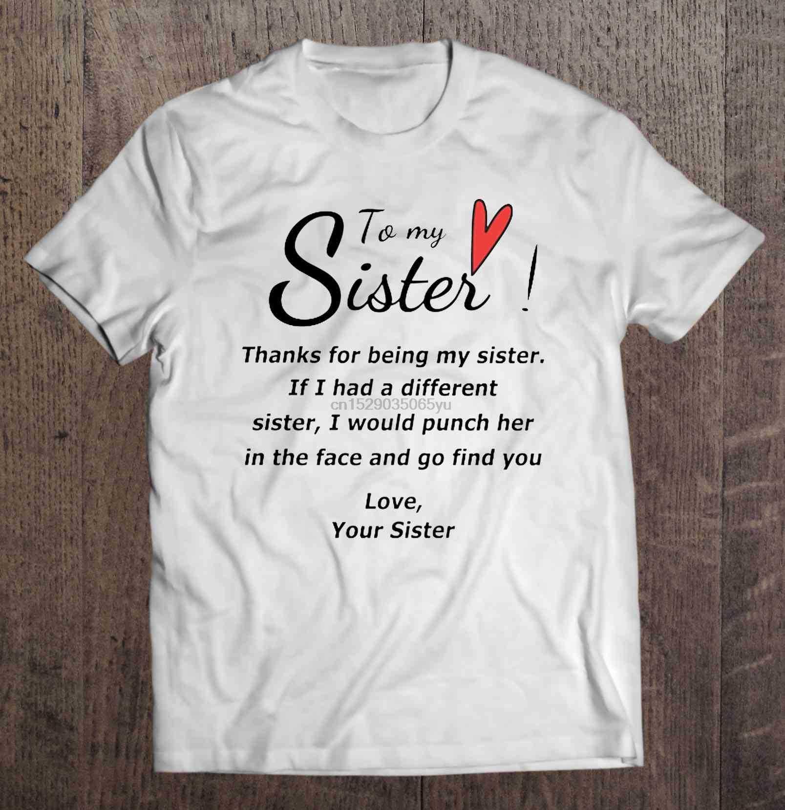 Camiseta de hombre A mi hermana gracias por ser mi hermana si tengo una hermana diferente lo golpearía ella en la cara y ve a buscar