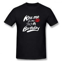 2019 Men's Basic Short Sleeve T-Shirt 3D Print t shirt Kiss Me It's My 90th Birthday Cotton Funny T-shirt home Top Tees цена