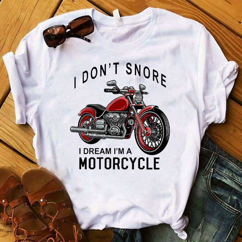 Women T Womens I Don't Snore Dream Am Motorcycle Print Top Tshirt Female Camisas Mujer Graphic Tee Shirt Ladies Clothes T-shirt