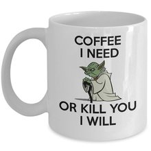 Coffee I Need Or Kill You I Will Coffee Mug Tea Cup – White Ceramic 11oz Teacup – Perfect Present