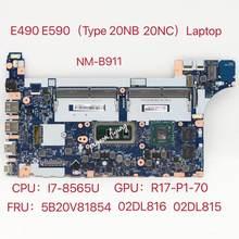 E490 E590 NM-B911 Para Lenovo Thinkpad Laptop Motherboard CPU GPU i7-8565U R17-P1-70 DDR4 FRU 02DL815 5B20V81854 02DL816 Teste