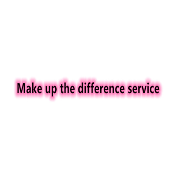 Make up the difference service.....Buyers please buy under the guidance of the store. Private purchase is invalid! ! ! Thank you image