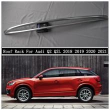 Roof Rack For Audi Q2 Q2L 2018 2019 2020 2021 Aluminum Alloy Rails Bar Luggage Carrier Bars top bar Racks Rail Boxes