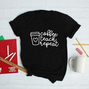 Coffee Teach Repeat Print Teacher T-shirt Short Sleeve Harajuku Graphic Tees Women O-neck Casual T Shirt Camisetas Mujer Fashion