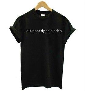 LOL UR NOT DYLAN O'BRIEN Женская футболка из хлопка, повседневные Забавные футболки для леди, черный, белый, серый топ, хипстерская футболка F610