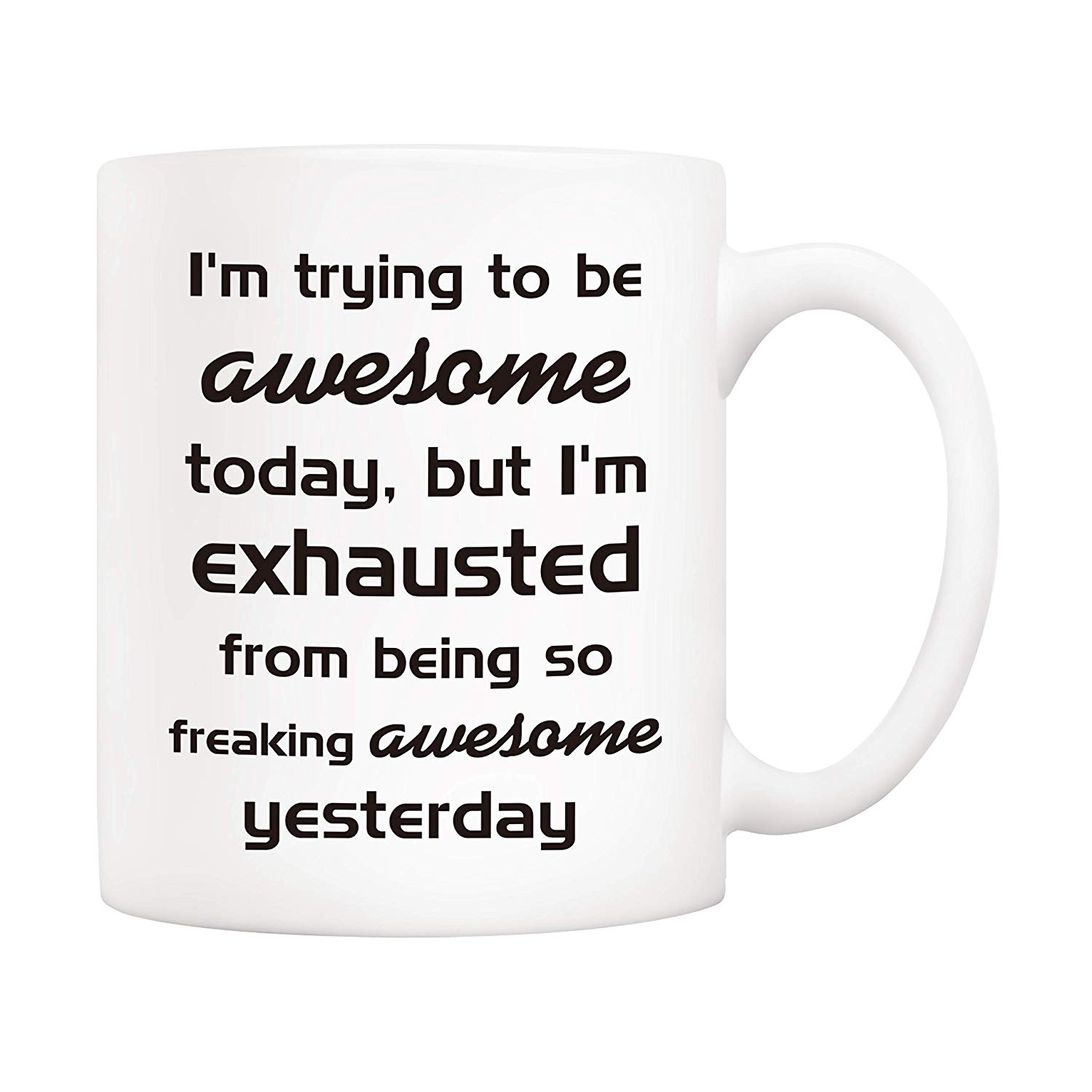 GiftsCoffee Mug I'm Trying To Be Awesome Today But I'm Exhausted From Being So Freaking Awesome Yesterday Ceramic Cups image