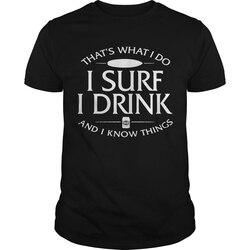 Camiseta de manga curta masculina tshirt é o que eu faço eu surf eu bebo e eu sei que thi limted edição legal o pescoço