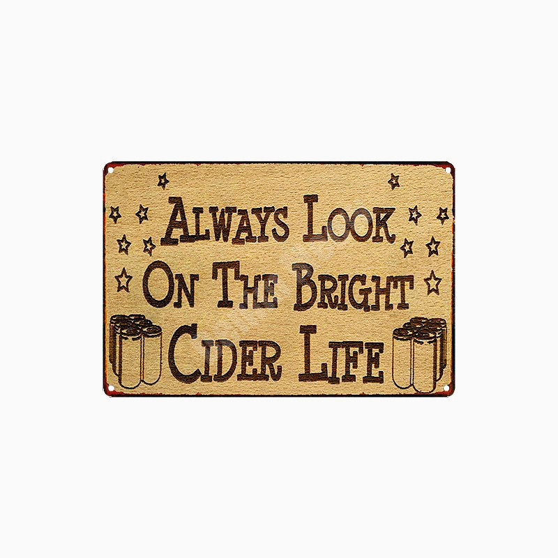 PLAQUE art ALWAYS LOOK ON THE BRIGHT CIDER LIFE vintage style funny METAL SIGN