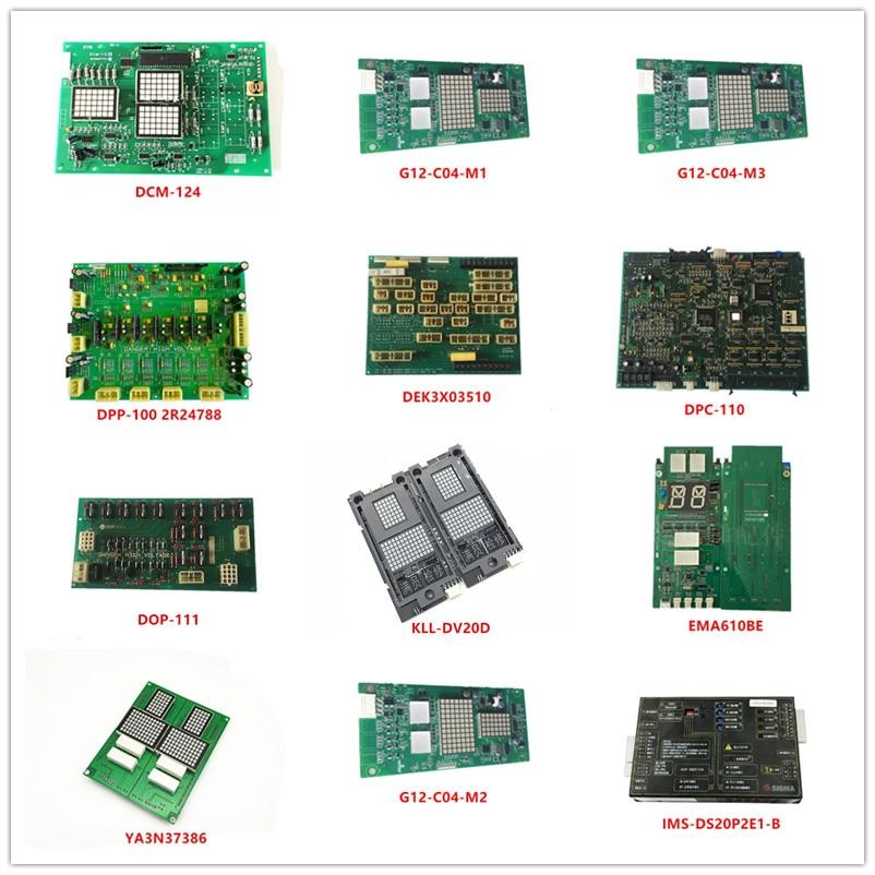 DCM-124  G12-C04-M1/M2/M3  DPP-100 2R24788  DEK3X03510  DPC-110  DOP-111  KLL-DV20D  EMA610BE  YA3N37386 IMS-DS20P2E1-B Used